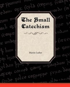 The Small Catechism of Martin Luther