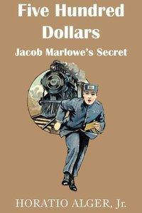 Five Hundred Dollars or Jacob Marlowe's Secrete
