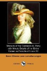 Memoirs of the Comtesse Du Barry with Minute Details of Her Enti