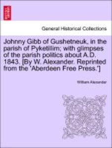 Johnny Gibb of Gushetneuk, in the parish of Pyketillim; with gli