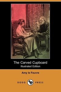 The Carved Cupboard (Illustrated Edition) (Dodo Press)