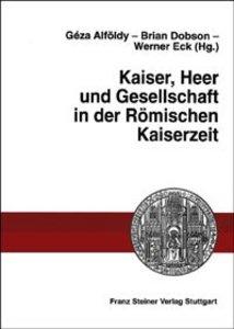 Kaiser, Heer und Gesellschaft in der Römischen Kaiserzeit