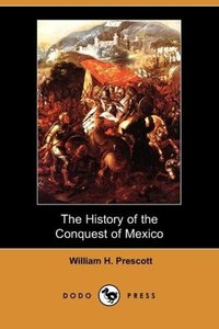 The History of the Conquest of Mexico (Dodo Press)