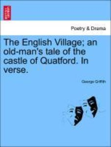 The English Village; an old-man's tale of the castle of Quatford