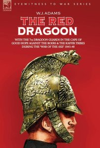 THE Red Dragoon - WITH THE 7TH DRAGOON GUARDS IN THE CAPE OF GOO