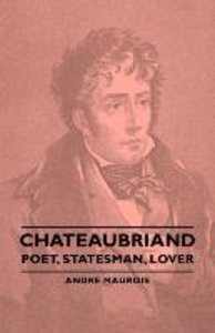 Chateaubriand - Poet, Statesman, Lover