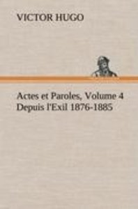 Actes et Paroles, Volume 4 Depuis l'Exil 1876-1885