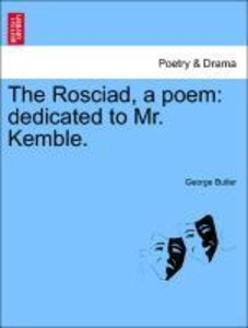 The Rosciad, a poem: dedicated to Mr. Kemble.