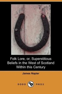 Folk Lore, Or, Superstitious Beliefs in the West of Scotland Wit
