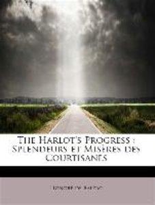 The Harlot's Progress : Splendeurs et Misères des Courtisanes