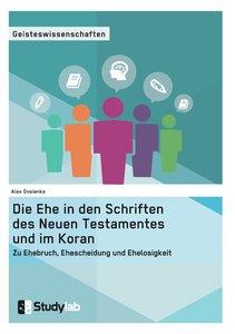 Die Ehe in den Schriften des Neuen Testamentes und im Koran. Zu
