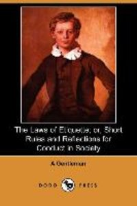 The Laws of Etiquette; Or, Short Rules and Reflections for Condu