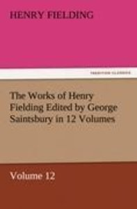 The Works of Henry Fielding Edited by George Saintsbury in 12 Vo