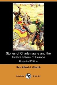 Stories of Charlemagne and the Twelve Peers of France (Illustrat