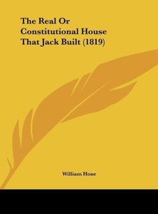 The Real Or Constitutional House That Jack Built (1819)