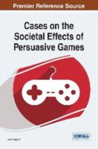 Cases on the Societal Effects of Persuasive Games
