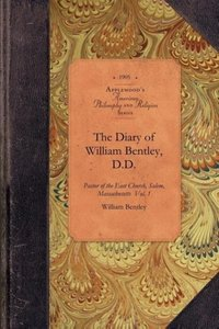 The Diary of William Bentley, D.D. Vol 1