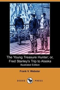 The Young Treasure Hunter; Or, Fred Stanley's Trip to Alaska (Il