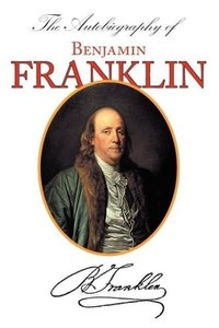 The Autobiography of Benjamin Franklin (With Introduction & Note