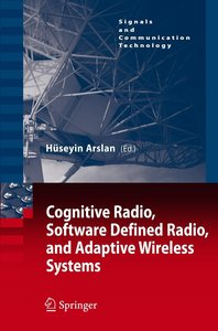 Cognitive Radio, Software Defined Radio, and Adaptive Wireless S