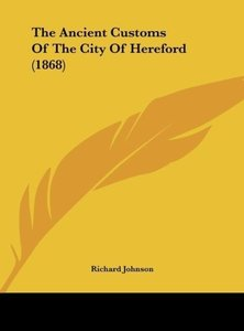 The Ancient Customs Of The City Of Hereford (1868)
