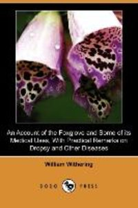 An Account of the Foxglove and Some of Its Medical Uses, with Pr