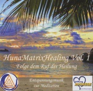 HunaMatrixHealing Vol. 1 - Folge dem Ruf der Heilung