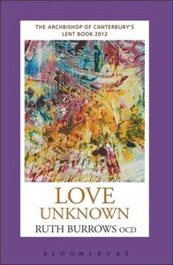 Love Unknown: The Archbishop of Canterbury S Lent Book 2012