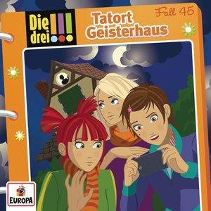 Die drei !!! 45: Tatort Geisterhaus