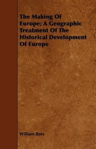 The Making Of Europe; A Geographic Treatment Of The Historical D