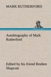Autobiography of Mark Rutherford, Edited by his friend Reuben Sh