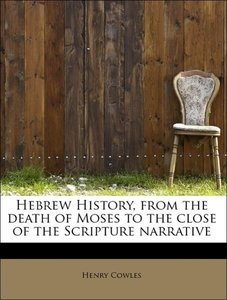 Hebrew History, from the death of Moses to the close of the Scri