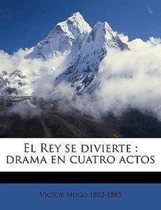 El Rey se divierte : drama en cuatro actos