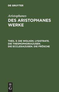Des Aristophanes Werke, Theil 3, Die Wolken. Lysistrate. Die The