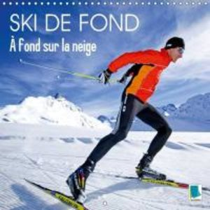 Calvendo: Ski de Fond : a Fond Sur la Neige