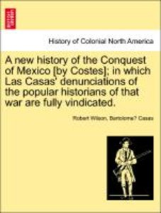 A new history of the Conquest of Mexico [by Costes]; in which La