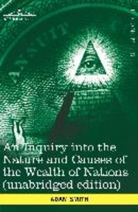 An Inquiry Into the Nature and Causes of the Wealth of Nations (