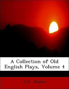 A Collection of Old English Plays, Volume 4