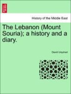 The Lebanon (Mount Souria); a history and a diary. Vol. I.