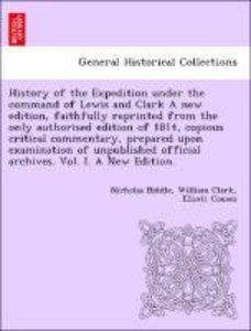 History of the Expedition under the command of Lewis and Clark A