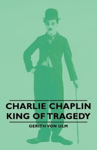 Charlie Chaplin - King of Tragedy