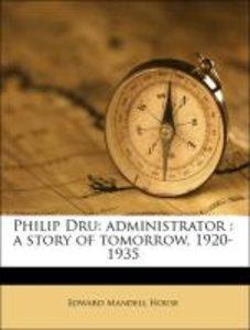 Philip Dru: administrator : a story of tomorrow, 1920-1935