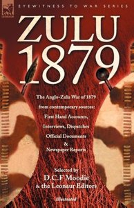 Zulu 1879 - The Anglo-Zulu War of 1879 from Contemporary Sources