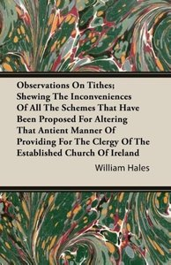 Observations On Tithes; Shewing The Inconveniences Of All The Sc