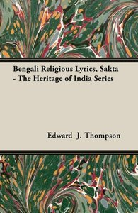 Bengali Religious Lyrics, Sakta - The Heritage of India Series