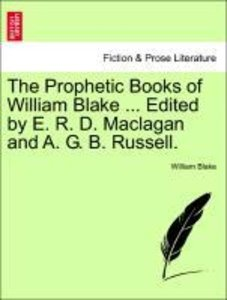 The Prophetic Books of William Blake ... Edited by E. R. D. Macl