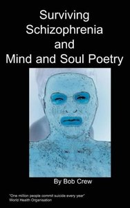Surviving Schizophrenia & Mind and Soul Poetry