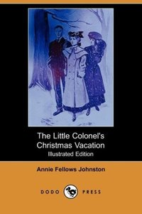 The Little Colonel's Christmas Vacation (Illustrated Edition) (D