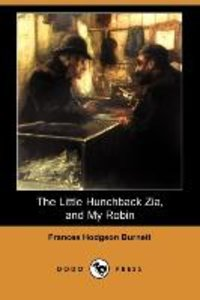 The Little Hunchback Zia, and My Robin (Dodo Press)