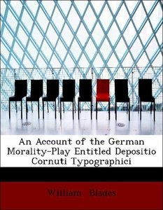 An Account of the German Morality-Play Entitled Depositio Cornut